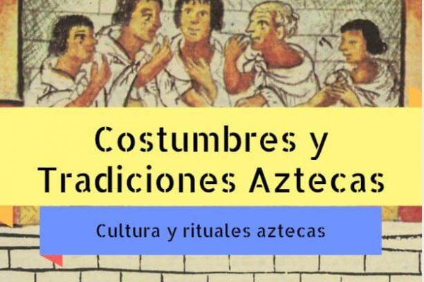 Costumbres y tradiciones aztecas