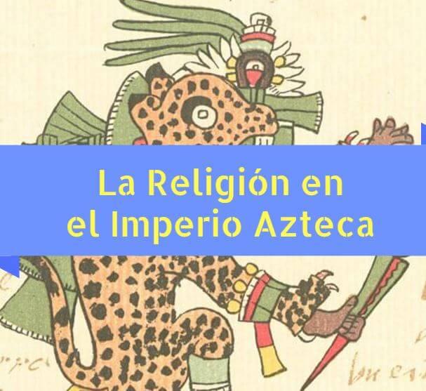 La Religión de los Aztecas: Dioses y Templos - Cultura