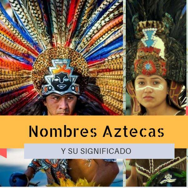 Nombres Aztecas Y Su Significado En Náhuatl Cultura Azteca