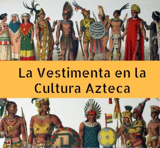 8d9afb2a37 Vestimentas y Ropas en la Cultura Azteca  Resumen y Significados