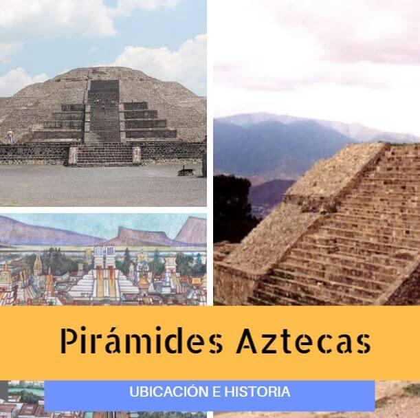 Pirámides Aztecas Historia Nombres Y Ubicación